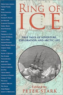 Ring of Ice: True Tales of Adventure, Exploration, and Arctic Life 9781558215375
