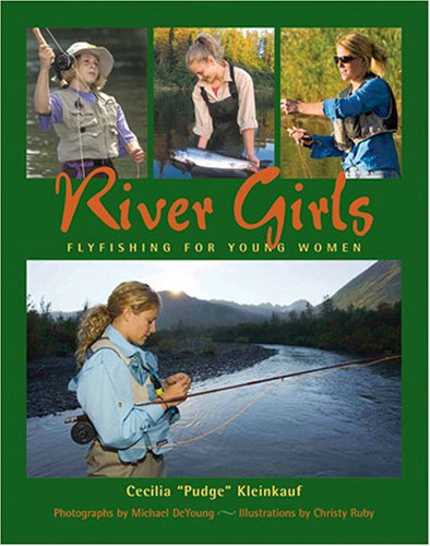 River Girls: Fly Fishing for Young Women 9781555663728