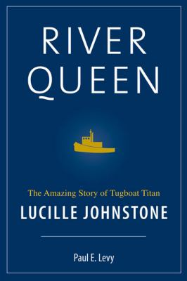River Queen: The Amazing Story of Tugboat Titan Lucille Johnstone 9781550173697