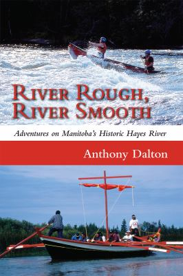 River Rough, River Smooth: Adventures on Manitoba's Historic Hayes River 9781554887125