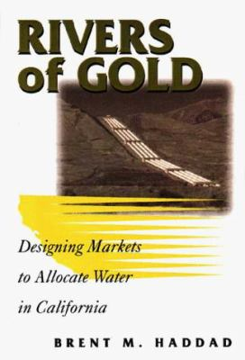 Rivers of Gold: Designing Markets to Allocate Water in California 9781559637114