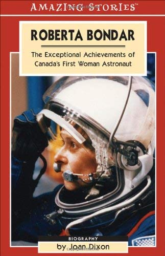Roberta Bondar: The Exceptional Achievements of Canada's First Woman Astronaut 9781551537993