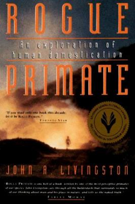 Rogue Primate: An Exploration of Human Domestication 9781550135084