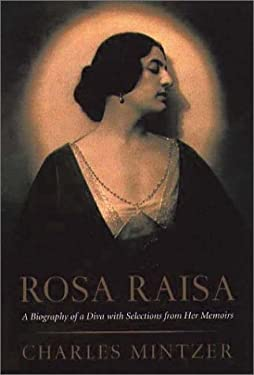 Rosa Raisa: A Biography of a Diva with Selections from Her Memoirs 9781555535049