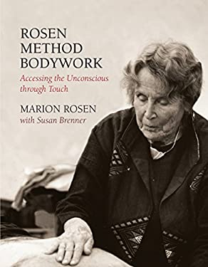 Rosen Method Bodywork: Accessing the Unconscious Through Touch 9781556434181