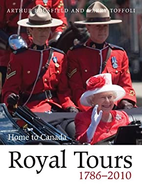 Royal Tours 1786-2010: Home to Canada 9781554888009