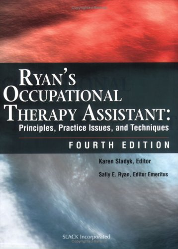 Ryan's Occupational Therapy Assistant: Principles, Practice Issues, and Techniques 9781556427404