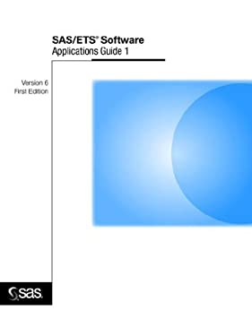 SAS/Ets(r) Software: Applications Guide 1, Version 6, First Edition 9781555444808
