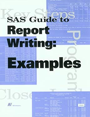 SAS Guide to Report Writing: Examples: Version 6 9781555446376
