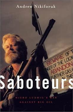 Saboteurs: Wiebo Ludwig's War Against Big Oil 9781551990538