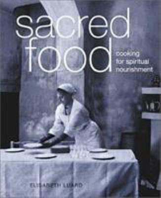 Sacred Food: Cooking for Spiritual Nourishment 9781556523939