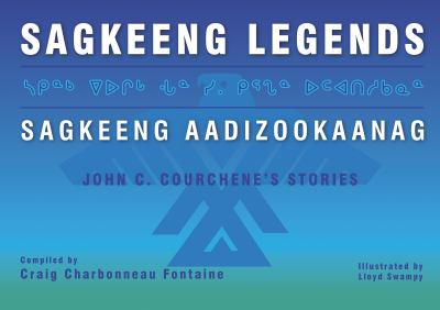 Sagkeeng Legends (Sagkeeng Aadizookaanag): Stories by John C. Courchene 9781552665176