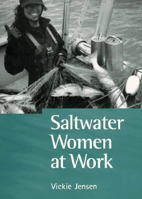 Saltwater Women at Work: True-Life Accounts from Over 110 Women Mariners 9781550544367