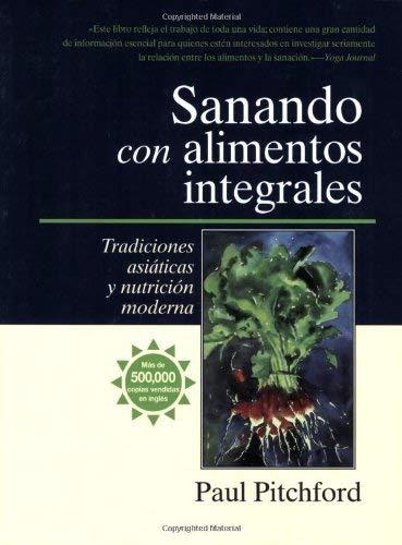 Sanando Con Alimentos Integrales: Tradiciones Asiticas y Nutritin Moderna 9781556434549