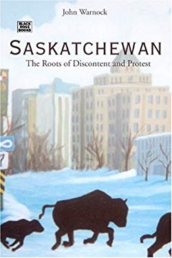 Saskatchewan: The Roots of Discontent and Protest 9781551642451