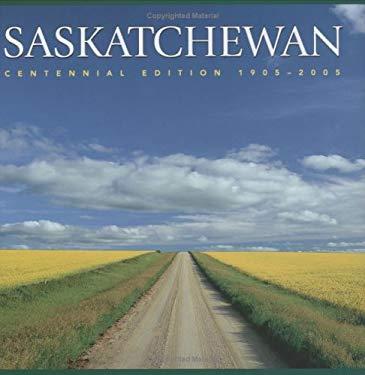 Saskatchewan: Centennial Edition 1905-2005 9781552856697