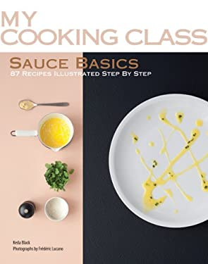 Sauce Basics: 87 Recipes Illustrated Step by Step 9781554077618