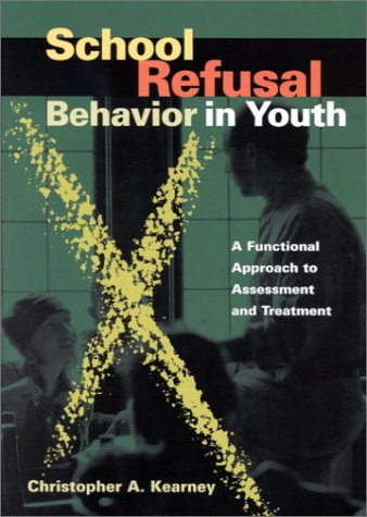 School Refusal Behavior in Youth: A Functional Approach to Assessment and Treatment 9781557986993