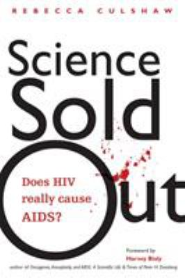 Science Sold Out: Does HIV Really Cause AIDS? 9781556436420