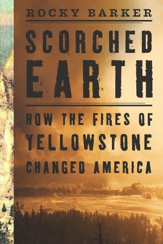 Scorched Earth: How the Fires of Yellowstone Changed America 9781559637350