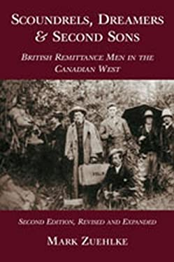 Scoundrels, Dreamers and Second Sons: British Remittance Men in the Canadian West 9781550023695