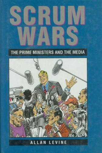 Scrum Wars: The Prime Ministers and the Media 9781550021912