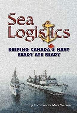 Sea Logistics: Keeping the Navy Ready Aye Ready 9781551250816