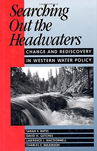Searching Out the Headwaters: Change and Rediscovery in Western Water Policy 9781559632188