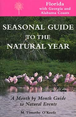 Seasonal Guide to the Natural Year--Florida, with Georgia and Alabama Coasts: A Month by Month Guide to Natural Events 9781555912697