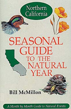 Seasonal Guide to the Natural Year--Northern California: A Month by Month Guide to Natural Events 9781555911577