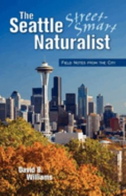 Seattle Street-Smart Naturalist: Field Notes from the City 9781558688599