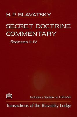 Secret Doctrine Commentary/Stanzas I-IV: Transactions of the Blavatsky Lodge: With a Section on Dreams 9781557000279