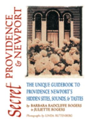 Secret Providence & Newport: The Unique Guidebook to Providence & Newport's Hidden Sites, Sounds & Tastes 9781550224900