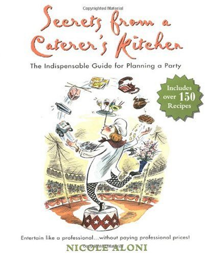 Secrets from a Caterer's Kitchen: The Indispensable Guide for Planning a Party 9781557883520