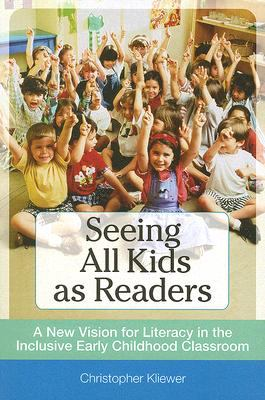 Seeing All Kids as Readers: A New Vision for Literacy in the Inclusive Early Childhood Classroom 9781557669018