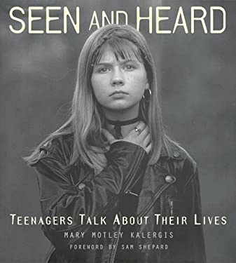 Seen and Heard: Teenagers Talk about Their Lives 9781556708343