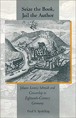 Seize the Book, Jail the Author: Johann Lorenz Schmidt and Censorship in Eighteenth-Century Germany 9781557531162