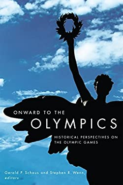 Onward to the Olympics: Historical Perspectives on the Olympic Games 9781554580422