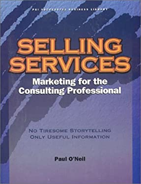 Selling Services: Marketing for the Consulting Professional 9781555716295