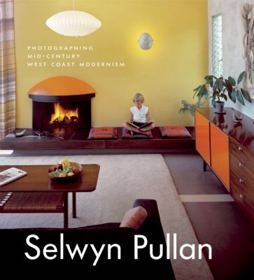 Selwyn Pullan: Photographing Mid-Century West Coast Modernism 9781553659471