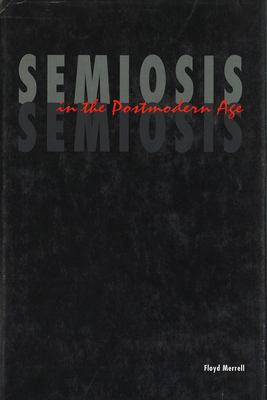 Semiosis in the Postmodern Age 9781557530554