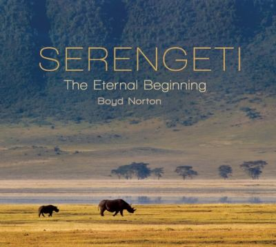 Serengeti: The Eternal Beginning 9781555915933
