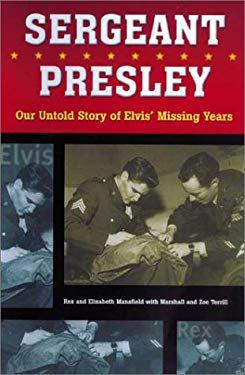 Sergeant Presley: Our Untold Story of Elvis' Missing Years 9781550225457