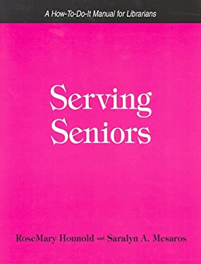 Serving Seniors: A How-To-Do-It Manual for Librarians 9781555704827