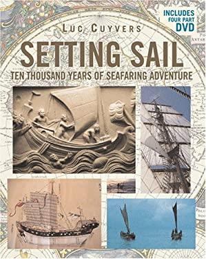 Setting Sail: Ten Thousand Years of Seafaring Adventure 9781559498791
