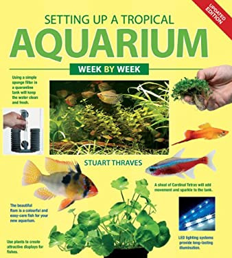 Setting Up a Tropical Aquarium Week by Week 9781554074822