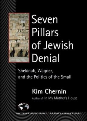 Seven Pillars of Jewish Denial: Shekinah, Wagner, and the Politics of the Small 9781556434860