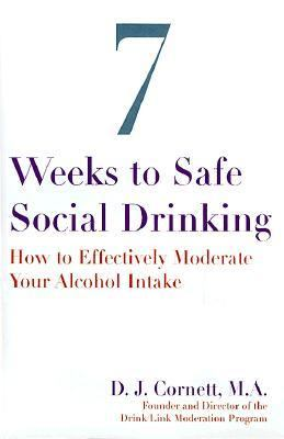 How to Effectively Moderate Your Alcohol Intake 7 Weeks to Safe Social Drinking