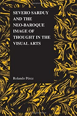Severo Sarduy and the Neo-Baroque Image of Thought in the Visual Arts 9781557536044