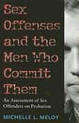 Sex Offenses and the Men Who Commit Them: An Assessment of Sex Offenders on Probation 9781555536541